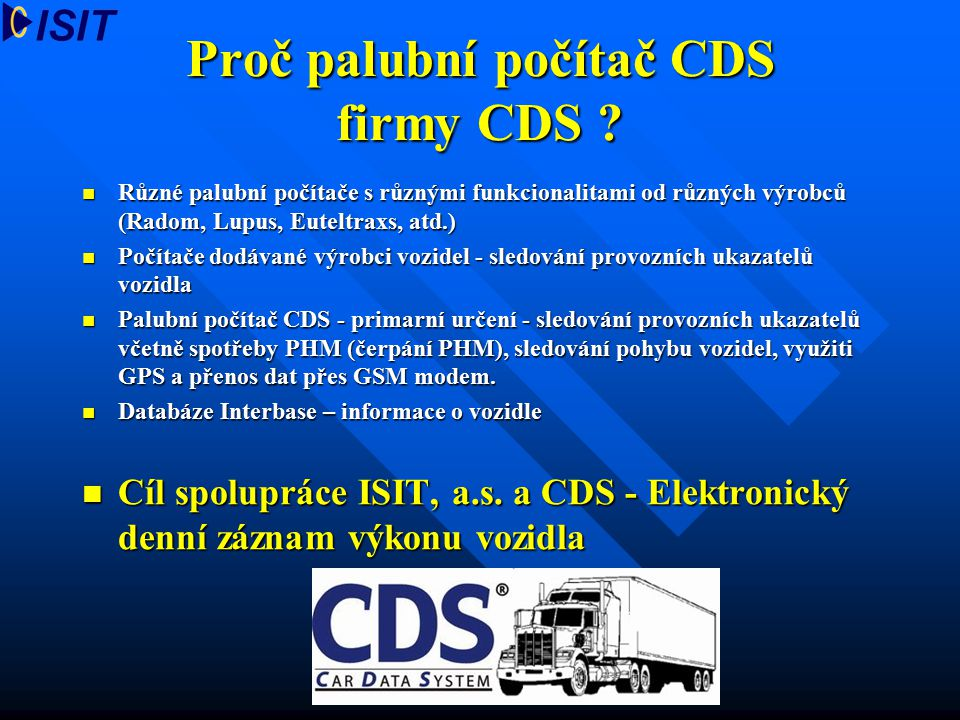 Proč palubní počítač CDS firmy CDS ? Různé palubní počítače s různými funkcionalitami od různých výrobců (Radom, Lupus, Euteltraxs, atd.) Různé palubn