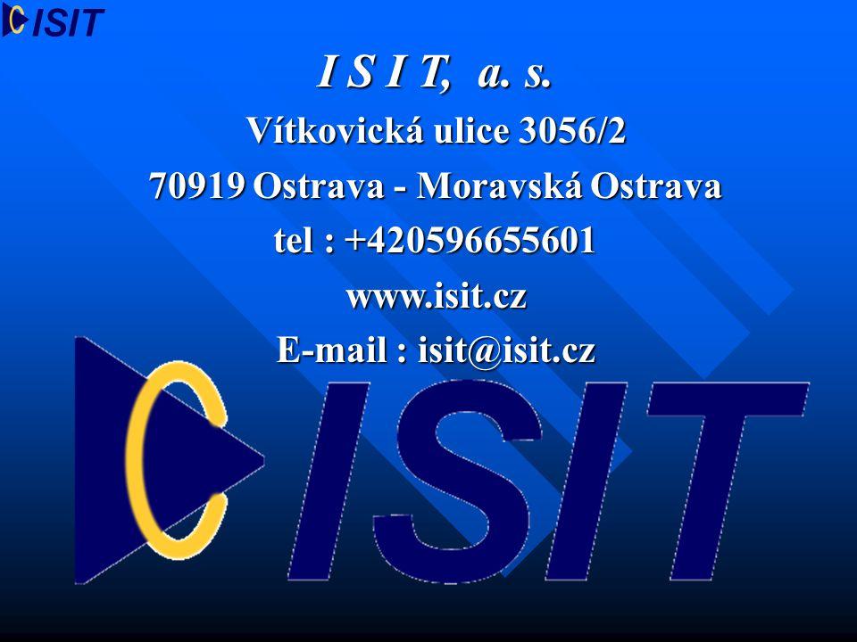 I S I T, a. s. Vítkovická ulice 3056/2 70919 Ostrava - Moravská Ostrava tel : +420596655601 www.isit.cz E-mail : isit@isit.cz