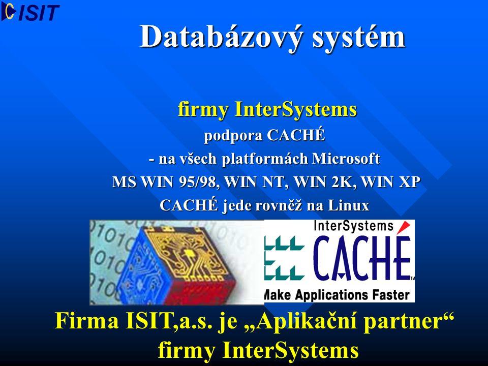 Databázový systém firmy InterSystems firmy InterSystems podpora CACHÉ - na všech platformách Microsoft MS WIN 95/98, WIN NT, WIN 2K, WIN XP MS WIN 95/