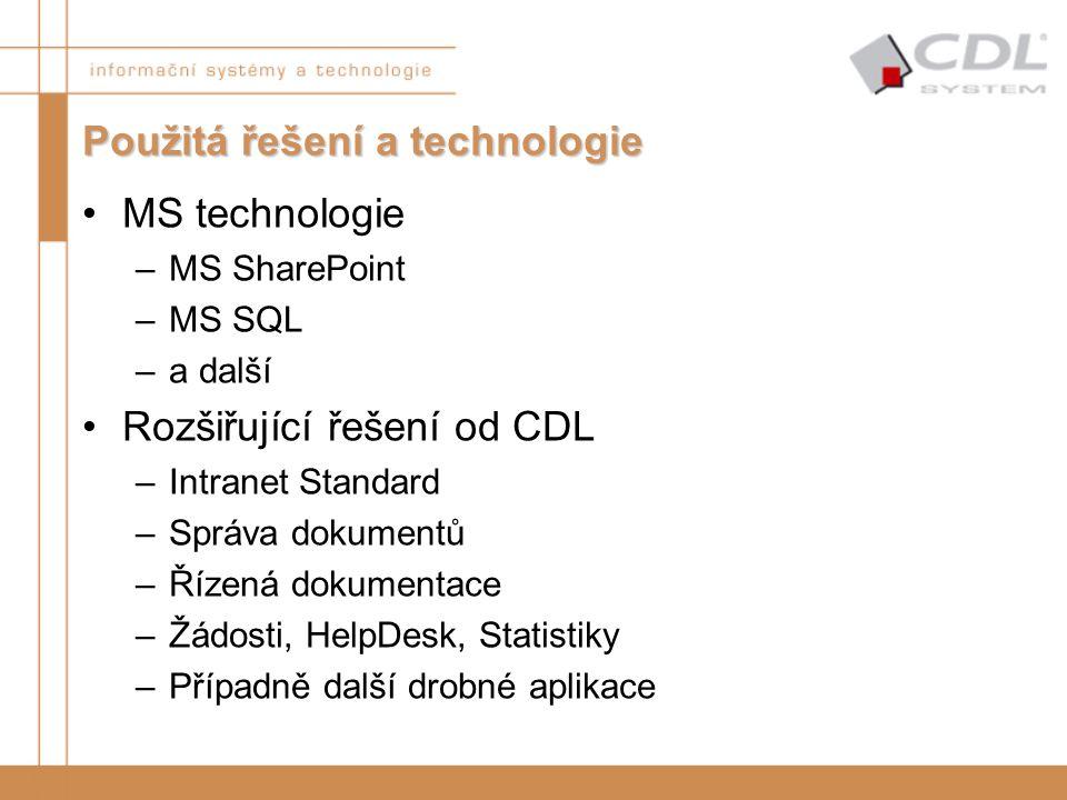 Použitá řešení a technologie MS technologie –MS SharePoint –MS SQL –a další Rozšiřující řešení od CDL –Intranet Standard –Správa dokumentů –Řízená dok