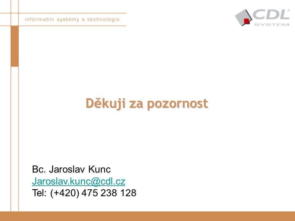 Děkuji za pozornost Bc. Jaroslav Kunc Jaroslav.kunc@cdl.cz Tel: (+420) 475 238 128