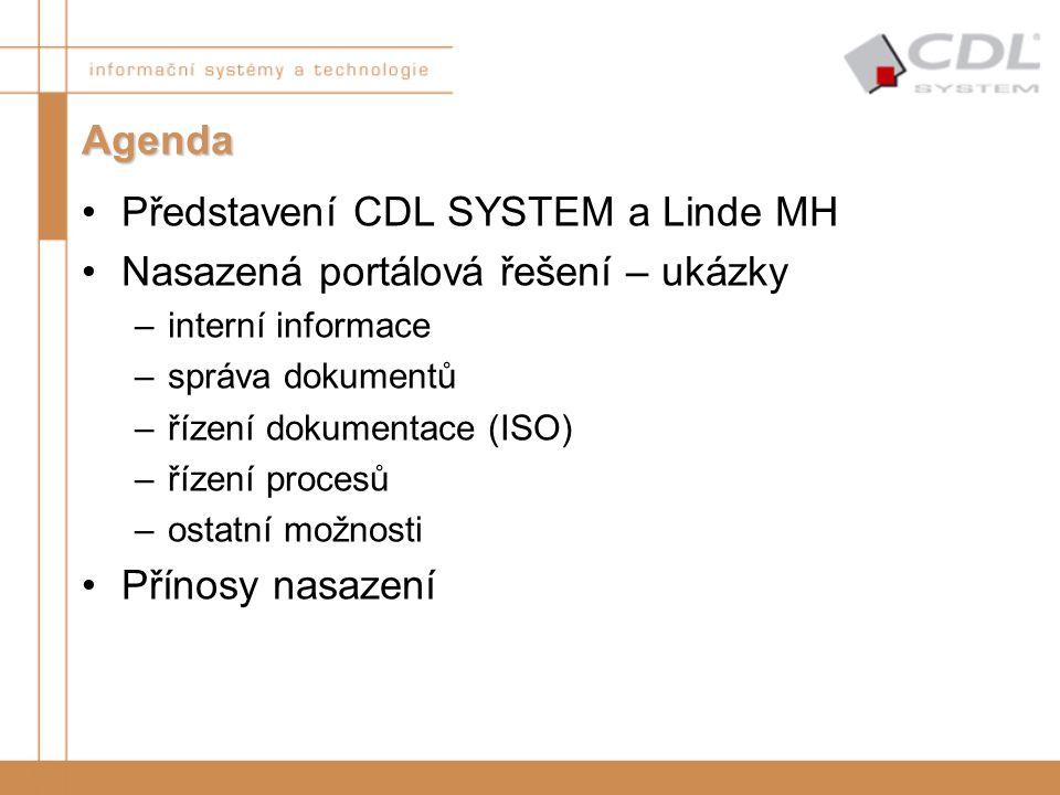Agenda Představení CDL SYSTEM a Linde MH Nasazená portálová řešení – ukázky –interní informace –správa dokumentů –řízení dokumentace (ISO) –řízení pro