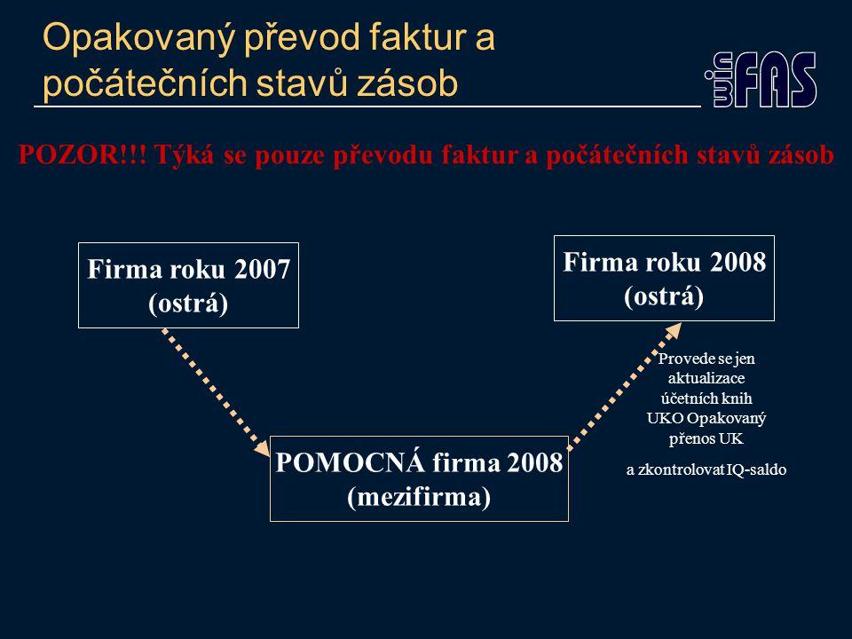 Opakovaný převod faktur a počátečních stavů zásob Firma roku 2007 (ostrá) Firma roku 2008 (ostrá) POMOCNÁ firma 2008 (mezifirma) POZOR!!! Týká se pouz