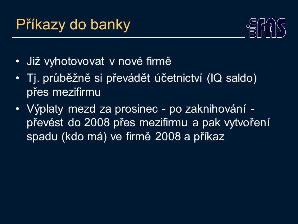 Příkazy do banky Již vyhotovovat v nové firmě Tj. průběžně si převádět účetnictví (IQ saldo) přes mezifirmu Výplaty mezd za prosinec - po zaknihování