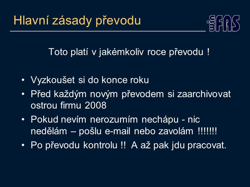 Opakovaný převod faktur a počátečních stavů zásob Firma roku 2007 (ostrá) Firma roku 2008 (ostrá) POMOCNÁ firma 2008 (mezifirma) POZOR!!.