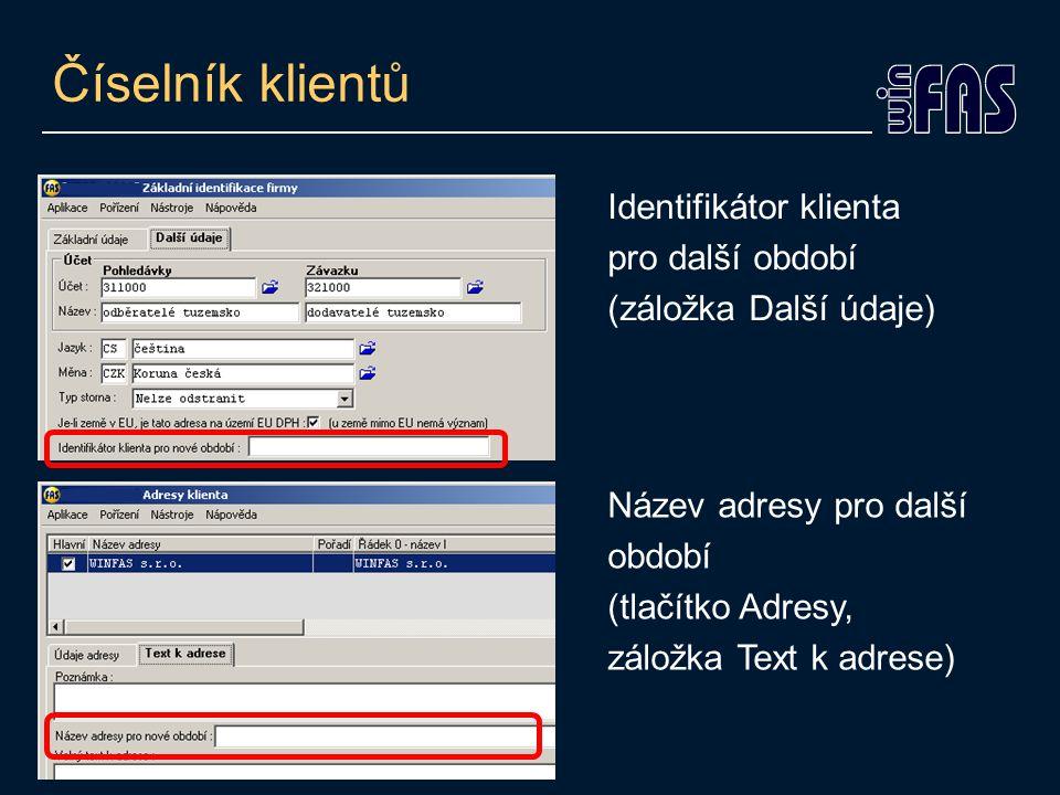 Číselník klientů Identifikátor klienta pro další období (záložka Další údaje) Název adresy pro další období (tlačítko Adresy, záložka Text k adrese)