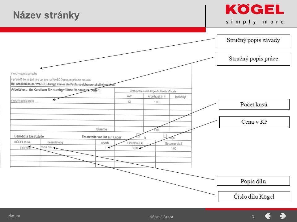 datum Název/ Autor3 Název stránky Stručný popis závady Stručný popis práce Číslo dílu Kögel Popis dílu Počet kusů Cena v Kč