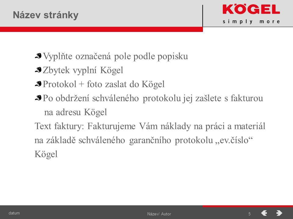 datum Název/ Autor5 Název stránky Vyplňte označená pole podle popisku Zbytek vyplní Kögel Protokol + foto zaslat do Kögel Po obdržení schváleného prot