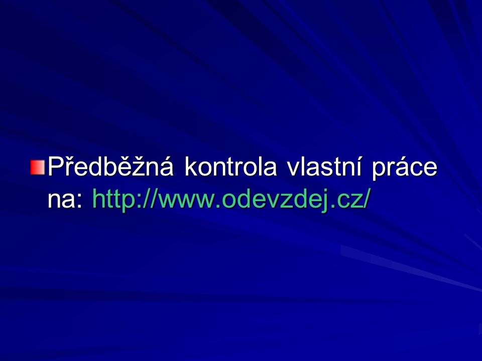 Předběžná kontrola vlastní práce na: http://www.odevzdej.cz/