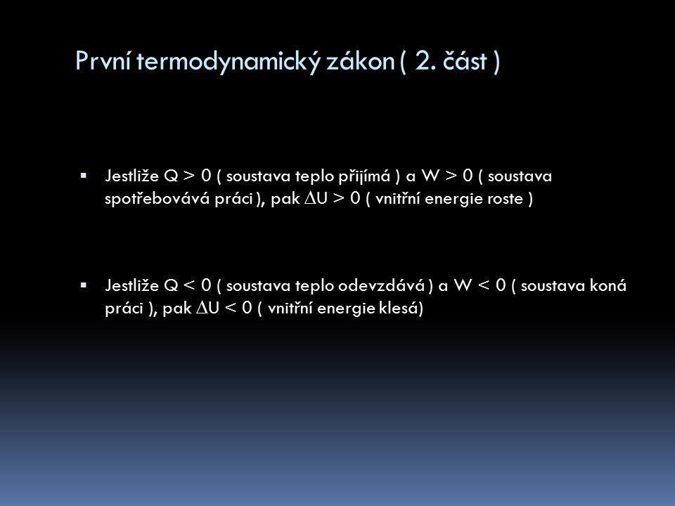První termodynamický zákon ( speciální případy )  Je-li soustava tepelně izolována ( Q = 0 ), pak ∆U = W ( vnitřní energie se mění pouze konáním práce ).