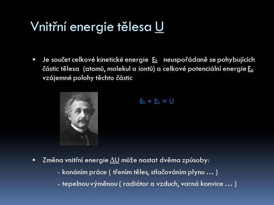 Změna vnitřní energie konáním práce  Platí zákon zachování energie: při dějích probíhajících v izolované soustavě těles zůstává součet kinetické, potenciální a vnitřní energie těles konstantní E k + E p + U = konst.