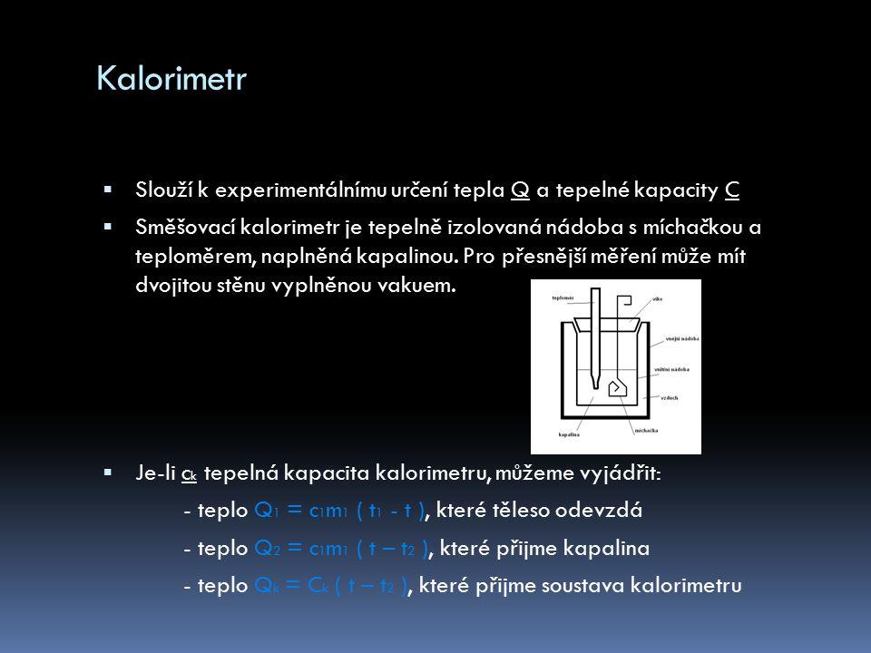 Kalorimetrická rovnice  Vyjadřuje energetickou bilanci při tepelné výměně mezi tělesy v kalorimetru.