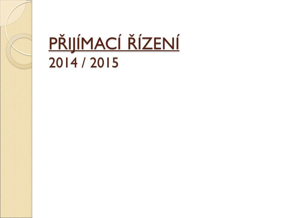 PŘIJÍMACÍ ŘÍZENÍ 2014 / 2015