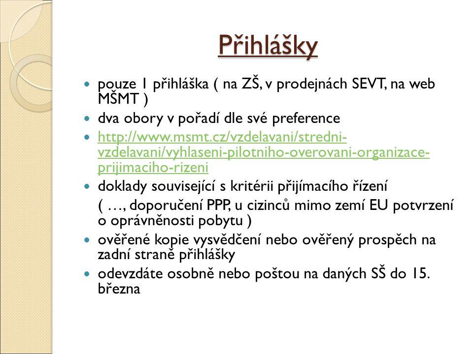 Přihlášky pouze 1 přihláška ( na ZŠ, v prodejnách SEVT, na web MŠMT ) dva obory v pořadí dle své preference http://www.msmt.cz/vzdelavani/stredni- vzd