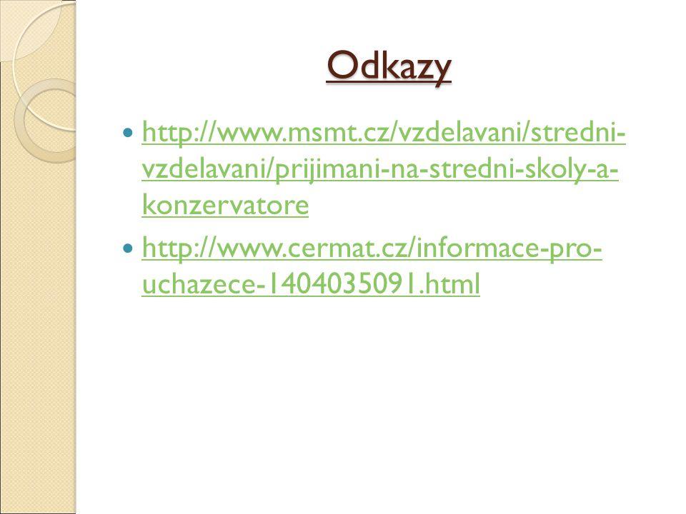 Odkazy http://www.msmt.cz/vzdelavani/stredni- vzdelavani/prijimani-na-stredni-skoly-a- konzervatore http://www.msmt.cz/vzdelavani/stredni- vzdelavani/
