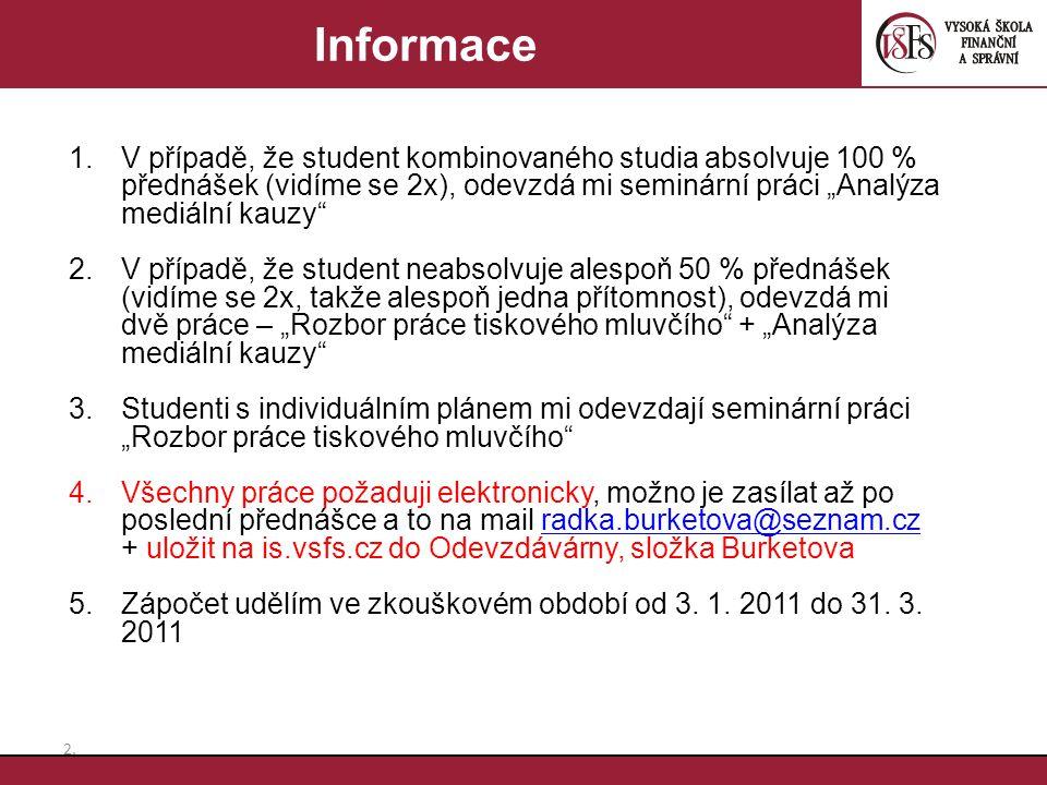 """2.2. Informace 1.V případě, že student kombinovaného studia absolvuje 100 % přednášek (vidíme se 2x), odevzdá mi seminární práci """"Analýza mediální kau"""