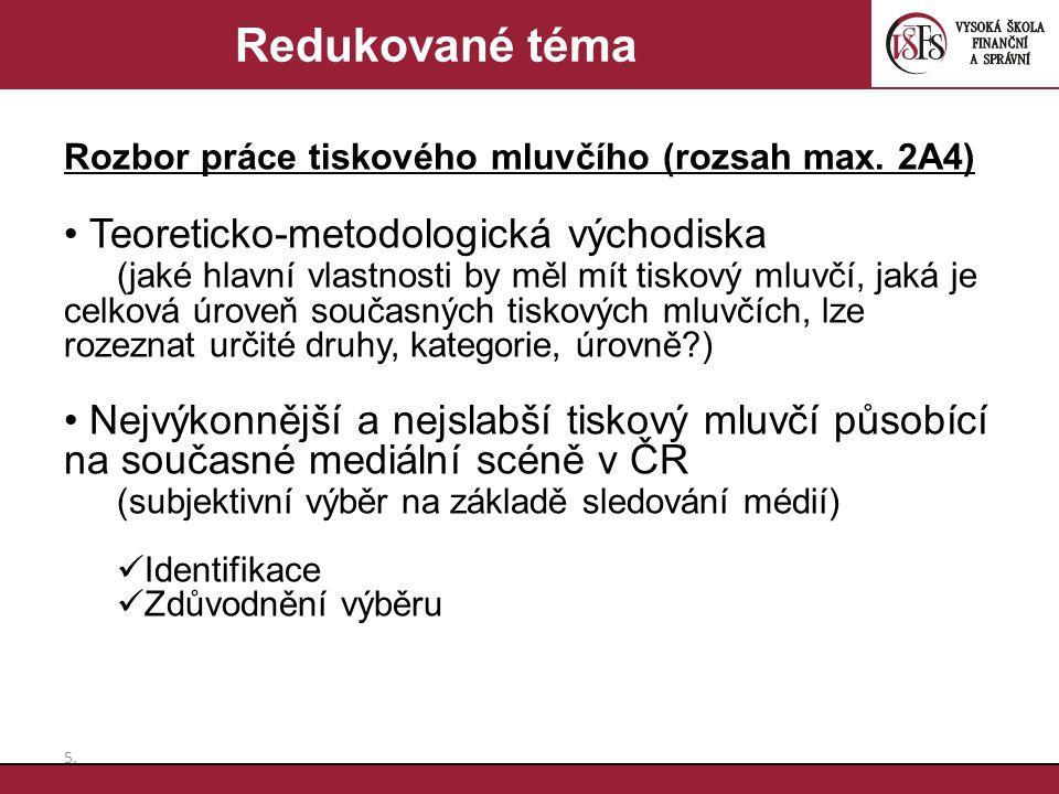 5.5. Redukované téma Rozbor práce tiskového mluvčího (rozsah max. 2A4) Teoreticko-metodologická východiska (jaké hlavní vlastnosti by měl mít tiskový