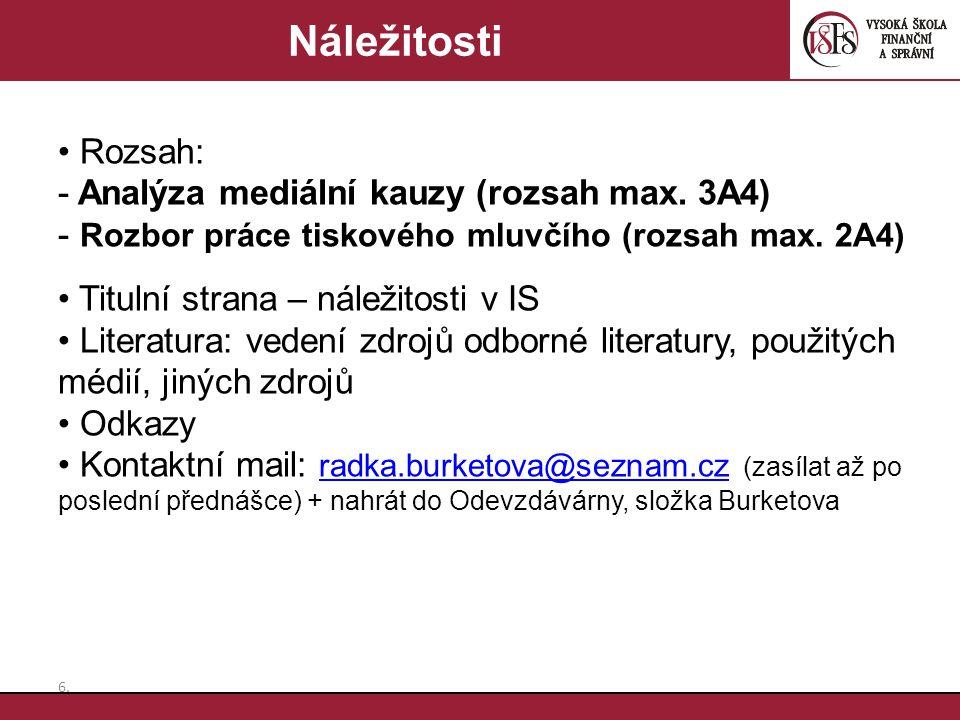6.6. Náležitosti Rozsah: - Analýza mediální kauzy (rozsah max. 3A4) - Rozbor práce tiskového mluvčího (rozsah max. 2A4) Titulní strana – náležitosti v