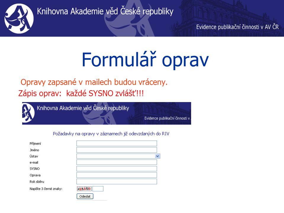 Formulář oprav Opravy zapsané v mailech budou vráceny. Zápis oprav: každé SYSNO zvlášť!!!