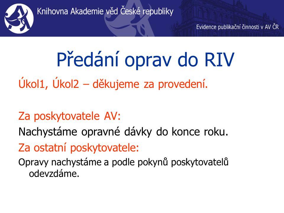 Předání oprav do RIV Úkol1, Úkol2 – děkujeme za provedení. Za poskytovatele AV: Nachystáme opravné dávky do konce roku. Za ostatní poskytovatele: Opra