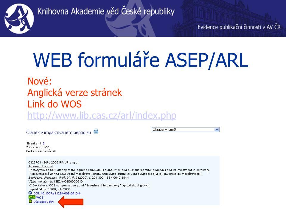 WEB formuláře ASEP/ARL Nové: Anglická verze stránek Link do WOS http://www.lib.cas.cz/arl/index.php