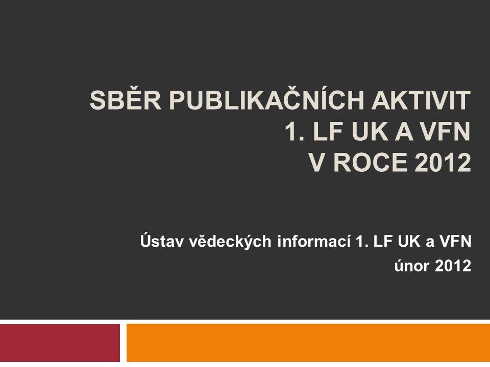 SBĚR PUBLIKAČNÍCH AKTIVIT 1. LF UK A VFN V ROCE 2012 Ústav vědeckých informací 1.