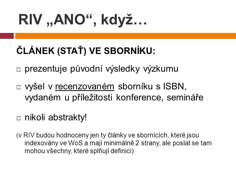 """RIV """"ANO , když… ČLÁNEK (STAŤ) VE SBORNÍKU:  prezentuje původní výsledky výzkumu  vyšel v recenzovaném sborníku s ISBN, vydaném u příležitosti konference, semináře  nikoli abstrakty."""