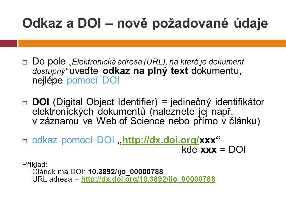 """Odkaz a DOI – nově požadované údaje  Do pole """"Elektronická adresa (URL), na které je dokument dostupný uveďte odkaz na plný text dokumentu, nejlépe pomocí DOI  DOI (Digital Object Identifier) = jedinečný identifikátor elektronických dokumentů (naleznete jej např."""