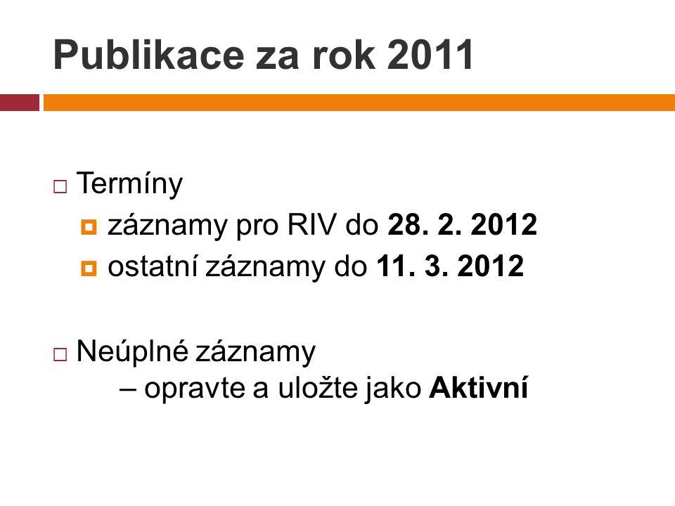 Publikace za rok 2011  Termíny  záznamy pro RIV do 28.