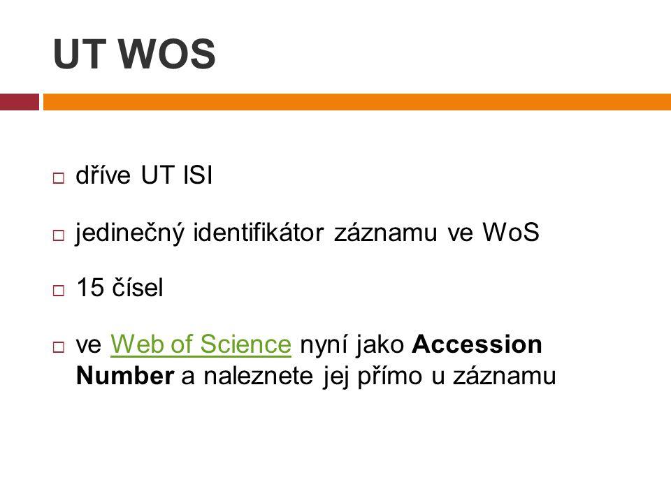 UT WOS  dříve UT ISI  jedinečný identifikátor záznamu ve WoS  15 čísel  ve Web of Science nyní jako Accession Number a naleznete jej přímo u záznamuWeb of Science