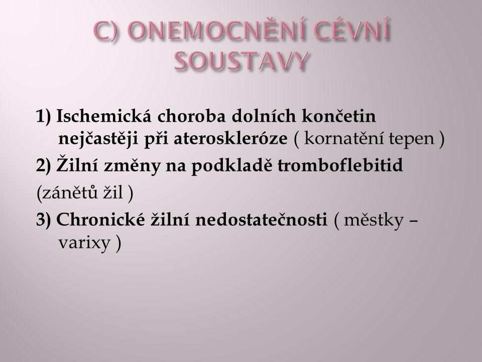 1) Ischemická choroba dolních končetin nejčastěji při ateroskleróze ( kornatění tepen ) 2) Žilní změny na podkladě tromboflebitid (zánětů žil ) 3) Chr