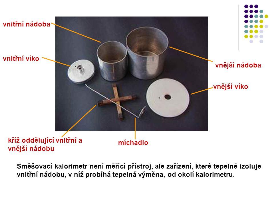 Směšovací kalorimetr není měřící přístroj, ale zařízení, které tepelně izoluje vnitřní nádobu, v níž probíhá tepelná výměna, od okolí kalorimetru. vni