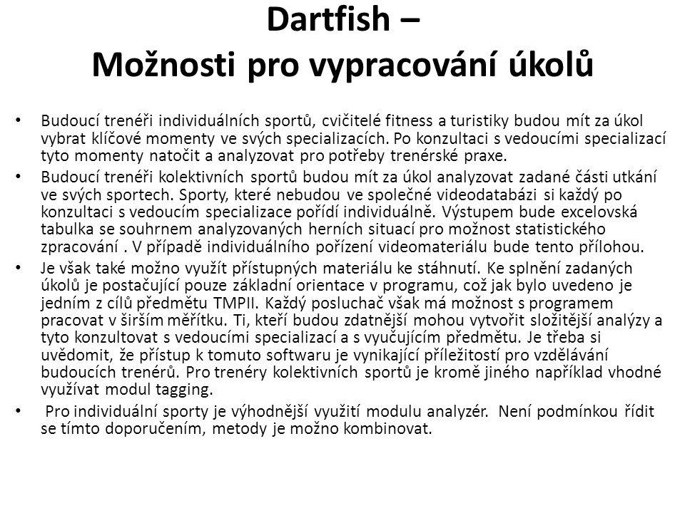 Dartfish-úkoly k zápočtům Tagging Poslat originál taggovaného videa Poslat vyexportovaný seznam událostí ve formátu.cvs – vyexportovaném v programu Dartfish (nutno zvláště při taggování na jiných zařízeních (Ipad) – pro odstranění možné odchylky času (Vyexportovat v programu D..