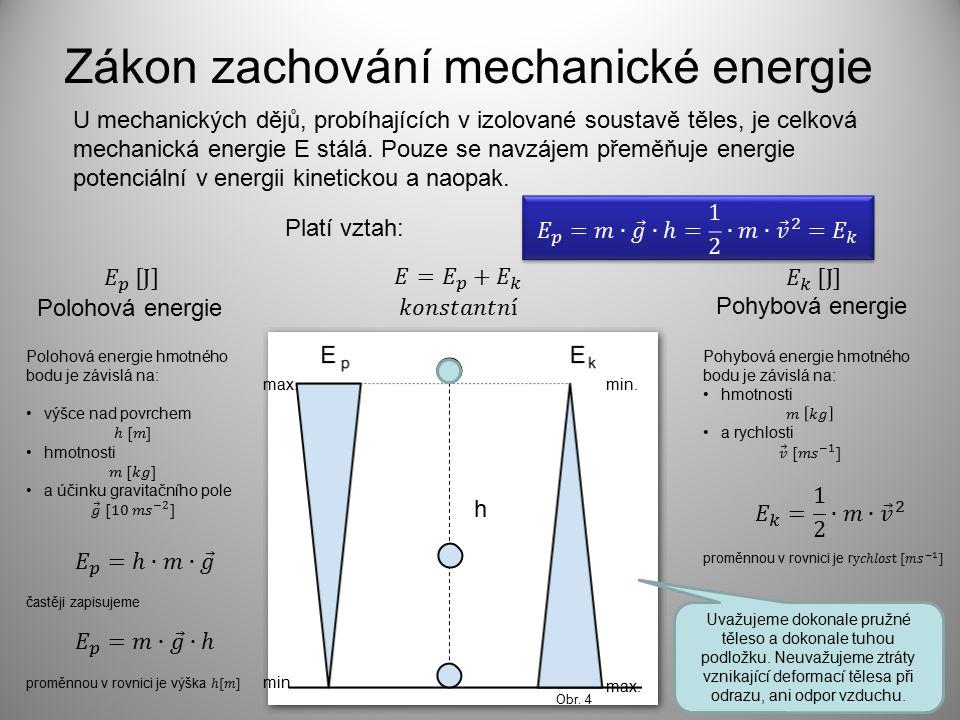 t [s]v [ms -1 ]h [m]E k [J]E p [J]E [J] 00600 45 30 15 00 Těleso o hmotnosti m = 1 kg vyzvednuté do výšky 60 m padá volným pádem, zjistěte jaké jsou hodnoty polohové a pohybové energie tělesa: v minimální a maximální výšce, v ¼, ½ a ¾ výšky na d povrchem.