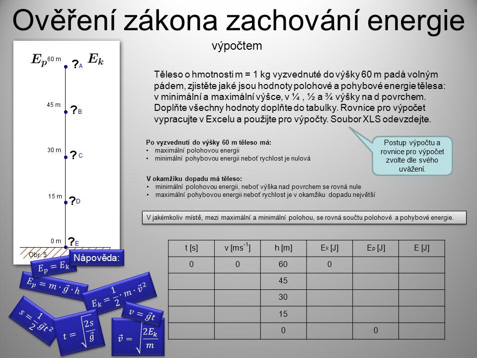 t [s]v [ms -1 ]h [m]E k [J]E p [J]E [J] 00600 45 30 15 00 Těleso o hmotnosti m = 1 kg vyzvednuté do výšky 60 m padá volným pádem, zjistěte jaké jsou h