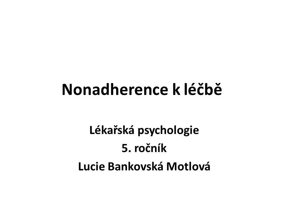 Nonadherence k léčbě Lékařská psychologie 5. ročník Lucie Bankovská Motlová