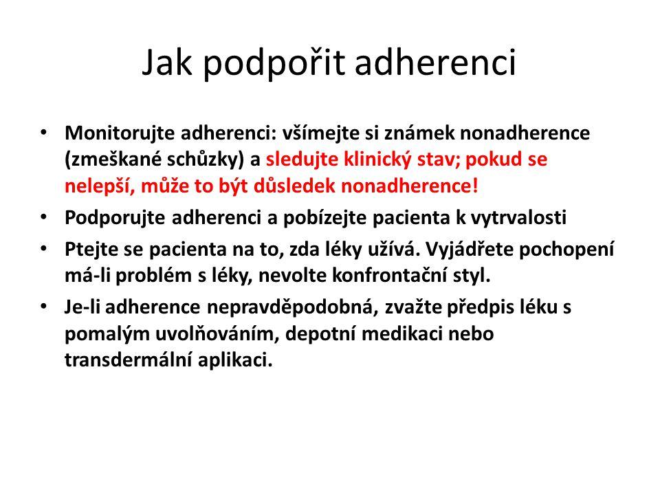 Jak podpořit adherenci Monitorujte adherenci: všímejte si známek nonadherence (zmeškané schůzky) a sledujte klinický stav; pokud se nelepší, může to b