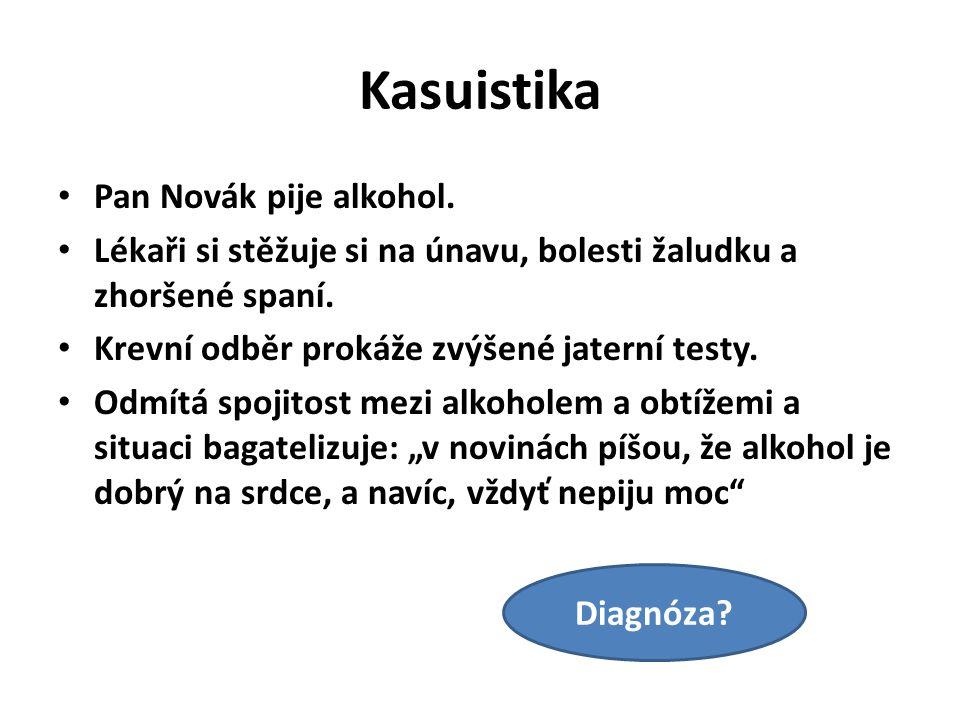 Kasuistika Pan Novák pije alkohol. Lékaři si stěžuje si na únavu, bolesti žaludku a zhoršené spaní. Krevní odběr prokáže zvýšené jaterní testy. Odmítá