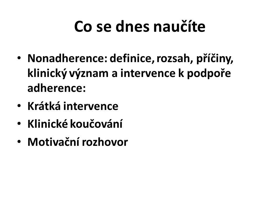 Co se dnes naučíte Nonadherence: definice, rozsah, příčiny, klinický význam a intervence k podpoře adherence: Krátká intervence Klinické koučování Mot