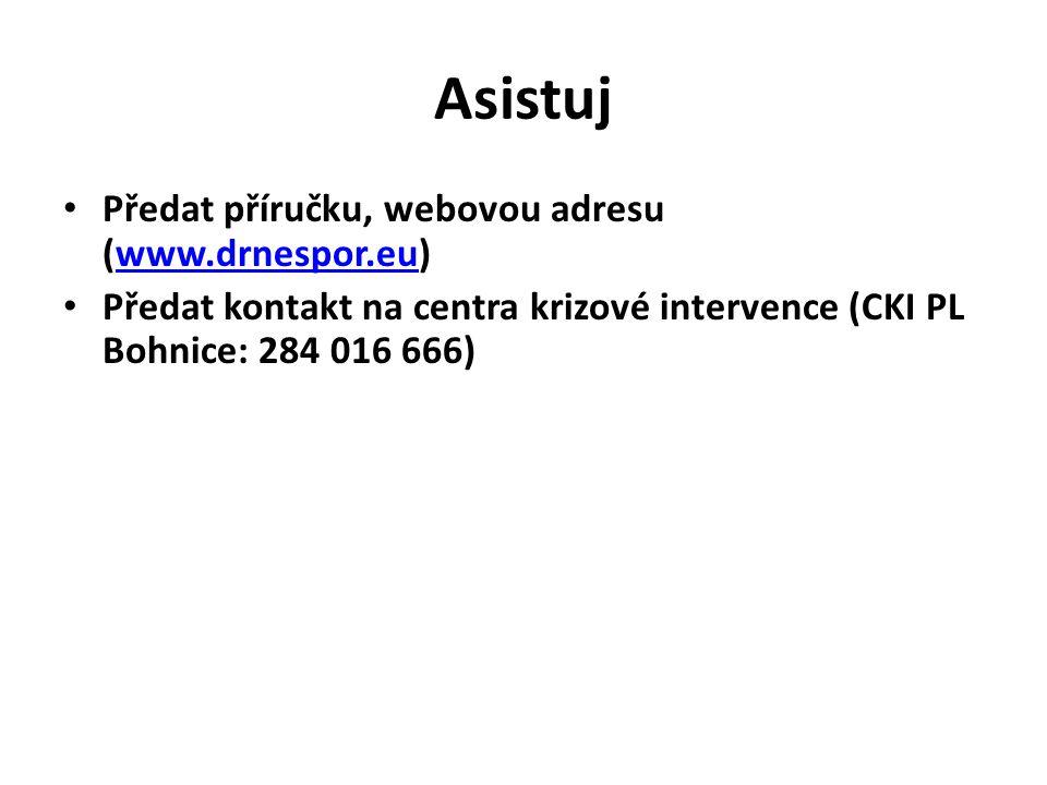 Asistuj Předat příručku, webovou adresu (www.drnespor.eu)www.drnespor.eu Předat kontakt na centra krizové intervence (CKI PL Bohnice: 284 016 666)