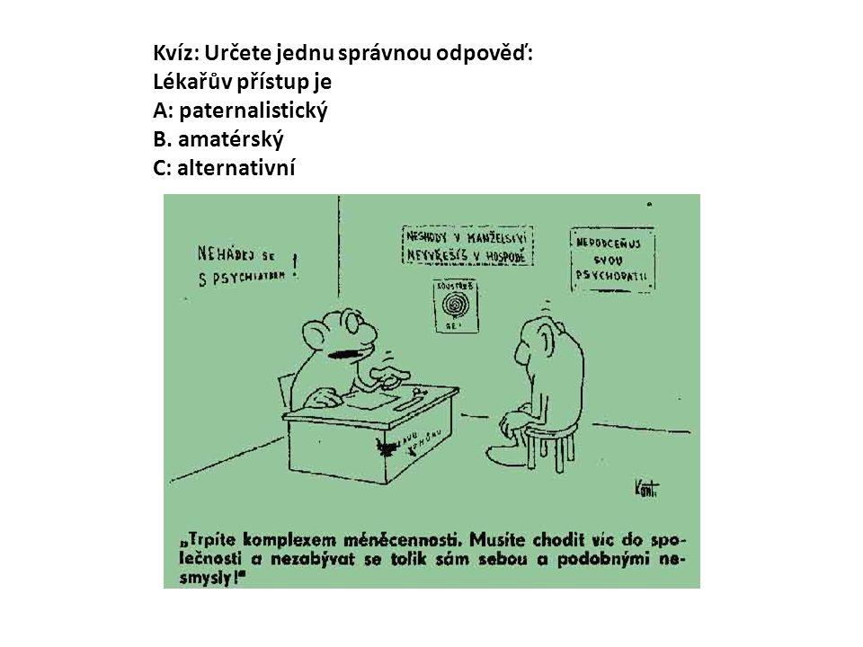 Kvíz: Určete jednu správnou odpověď: Lékařův přístup je A: paternalistický B. amatérský C: alternativní