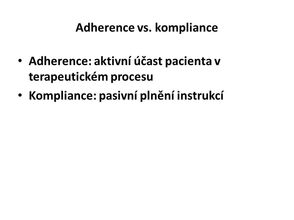 Adherence vs. kompliance Adherence: aktivní účast pacienta v terapeutickém procesu Kompliance: pasivní plnění instrukcí