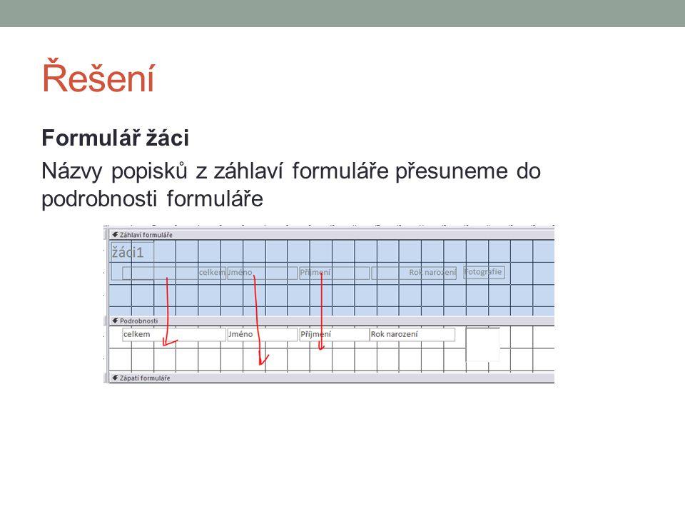 Řešení Formulář žáci Názvy popisků z záhlaví formuláře přesuneme do podrobnosti formuláře