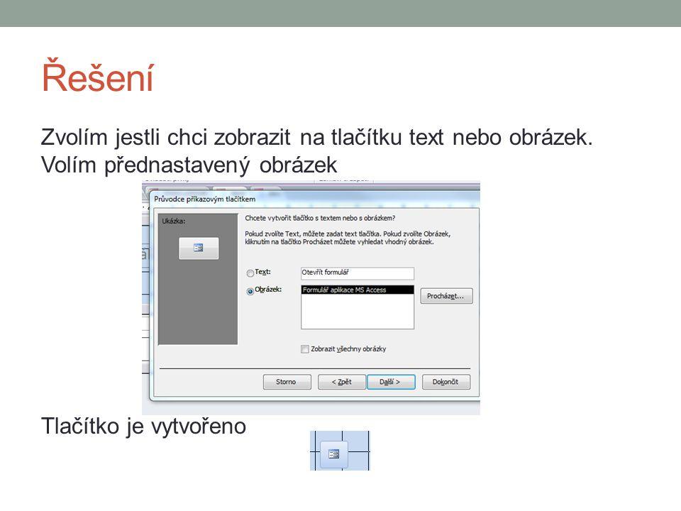 Řešení Zvolím jestli chci zobrazit na tlačítku text nebo obrázek. Volím přednastavený obrázek Tlačítko je vytvořeno