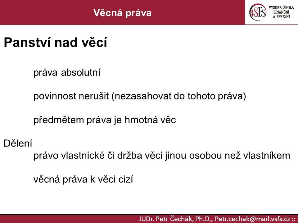 JUDr.Petr Čechák, Ph.D., Petr.cechak@mail.vsfs.cz :: Věcná práva Vlastnické právo (§123 an.