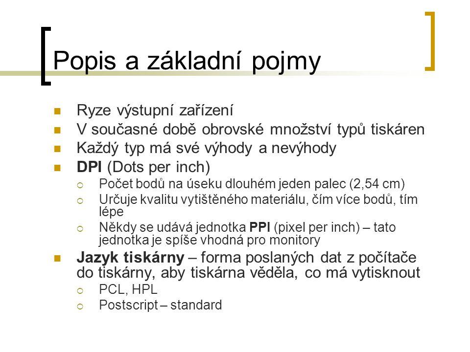 Popis a základní pojmy Ryze výstupní zařízení V současné době obrovské množství typů tiskáren Každý typ má své výhody a nevýhody DPI (Dots per inch) 