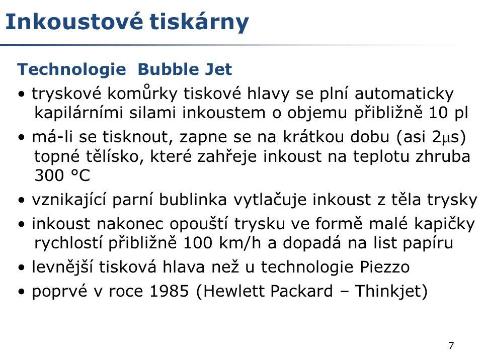 7 Technologie Bubble Jet tryskové komůrky tiskové hlavy se plní automaticky kapilárními silami inkoustem o objemu přibližně 10 pl má-li se tisknout, z