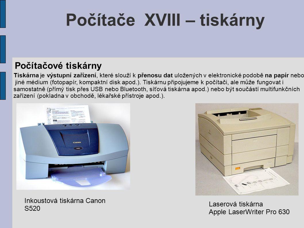 Počítače XVIII – tiskárny Počítačové tiskárny Tiskárna je výstupní zařízení, které slouží k přenosu dat uložených v elektronické podobě na papír nebo jiné médium (fotopapír, kompaktní disk apod.).