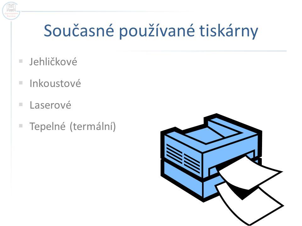 Současné používané tiskárny  Jehličkové  Inkoustové  Laserové  Tepelné (termální)
