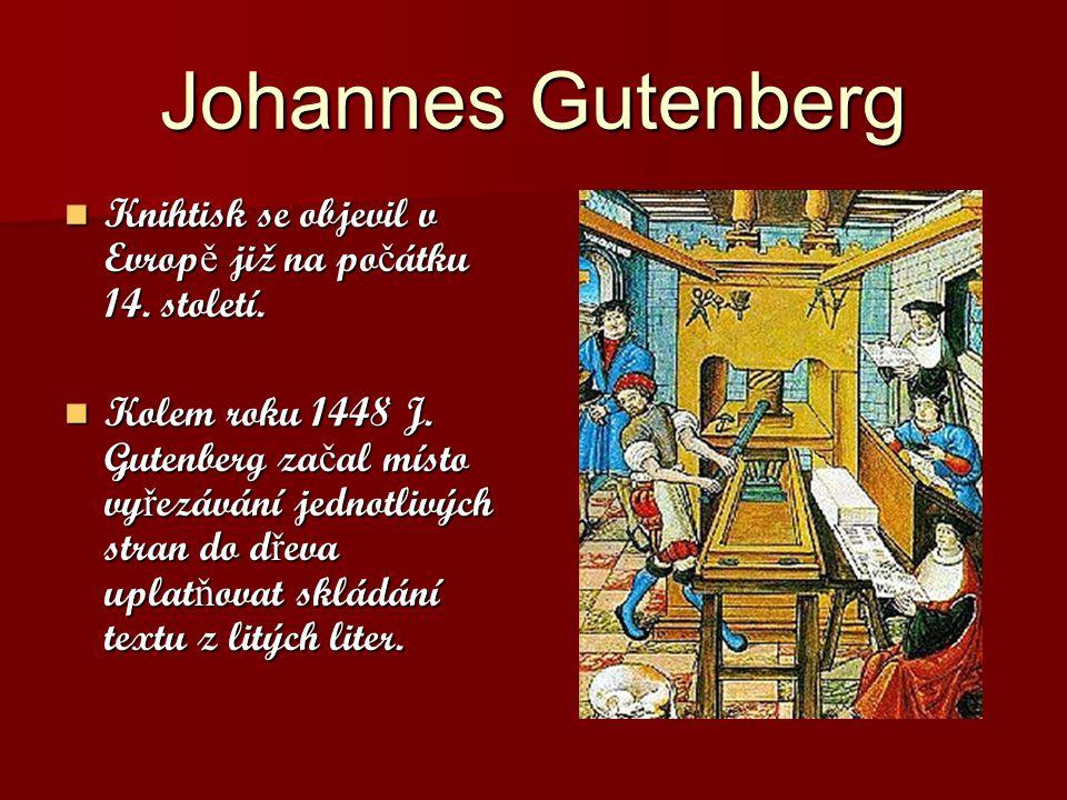 Johannes Gutenberg Knihtisk se objevil v Evrop ě již na po č átku 14.